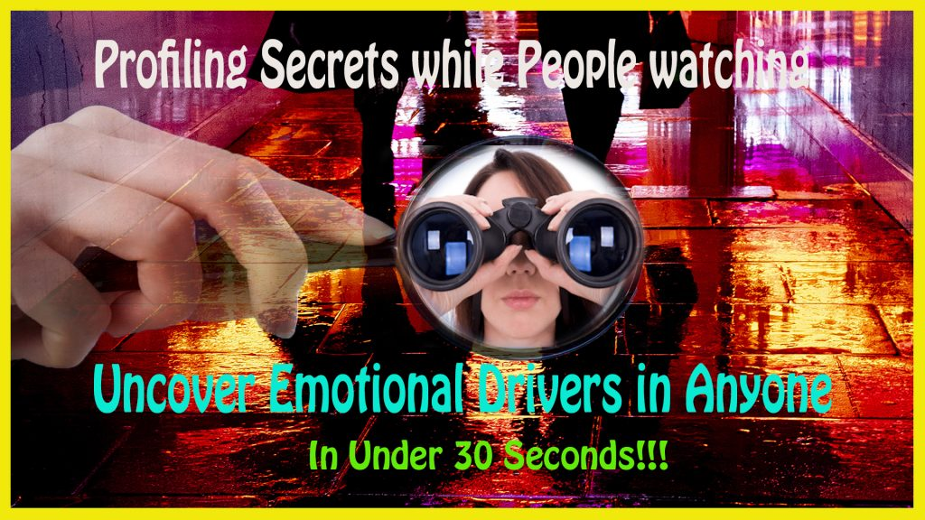 Episode 10: Profile while People watching; Locate Emotional Drivers in 30 Seconds!