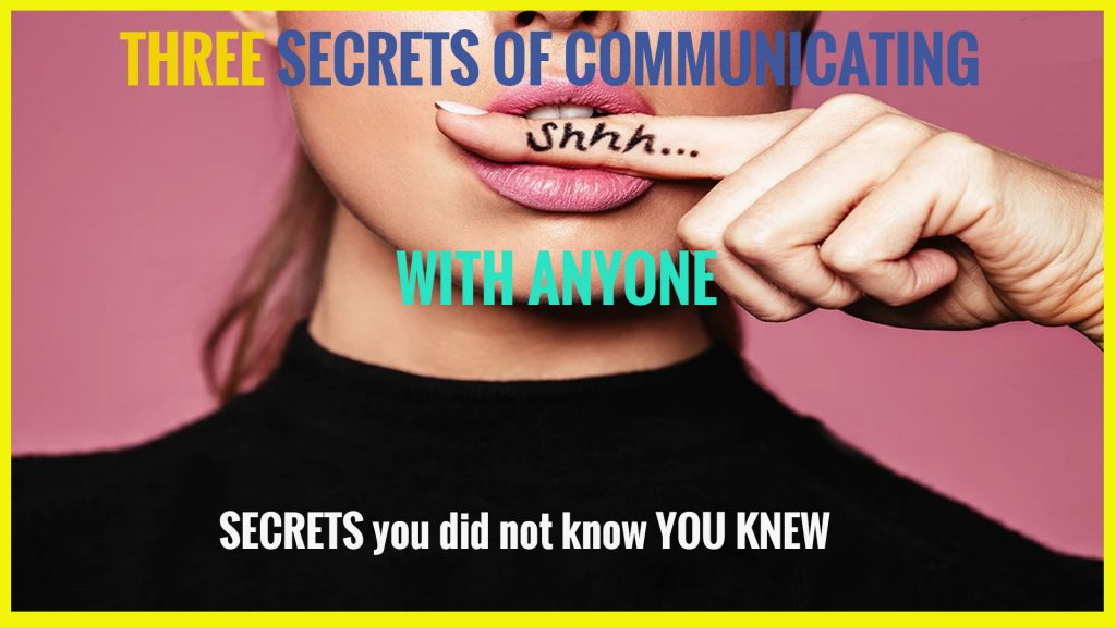 Episode 9: THREE Secrets of communicating with Anyone Improve your relationships